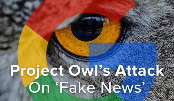 Google's Project Owl target's fake news.