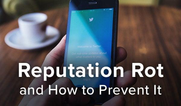 Preventing reputation rot.